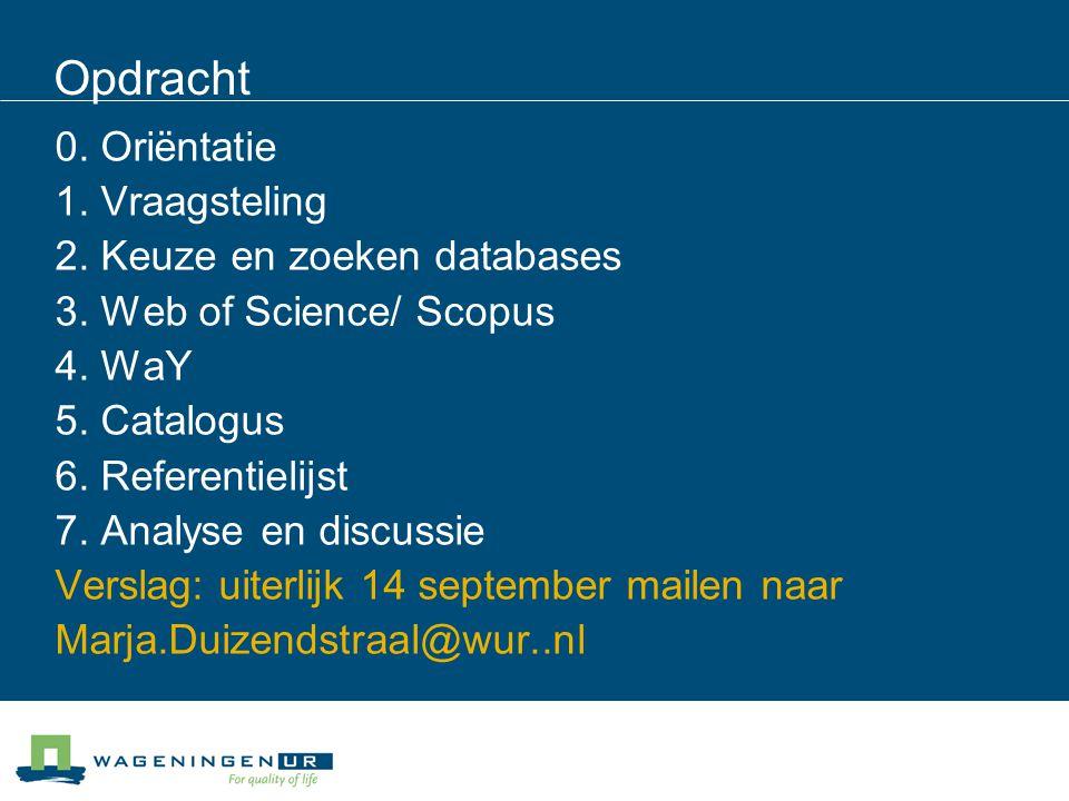 Opdracht 0. Oriëntatie 1. Vraagsteling 2. Keuze en zoeken databases 3. Web of Science/ Scopus 4. WaY 5. Catalogus 6. Referentielijst 7. Analyse en dis
