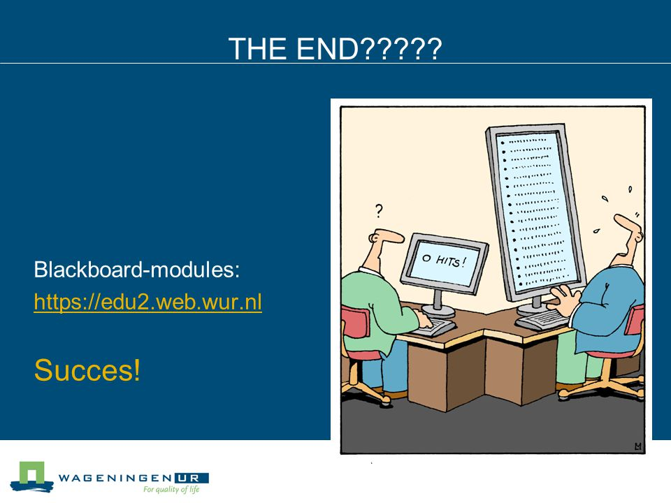 THE END Blackboard-modules: https://edu2.web.wur.nl Succes!