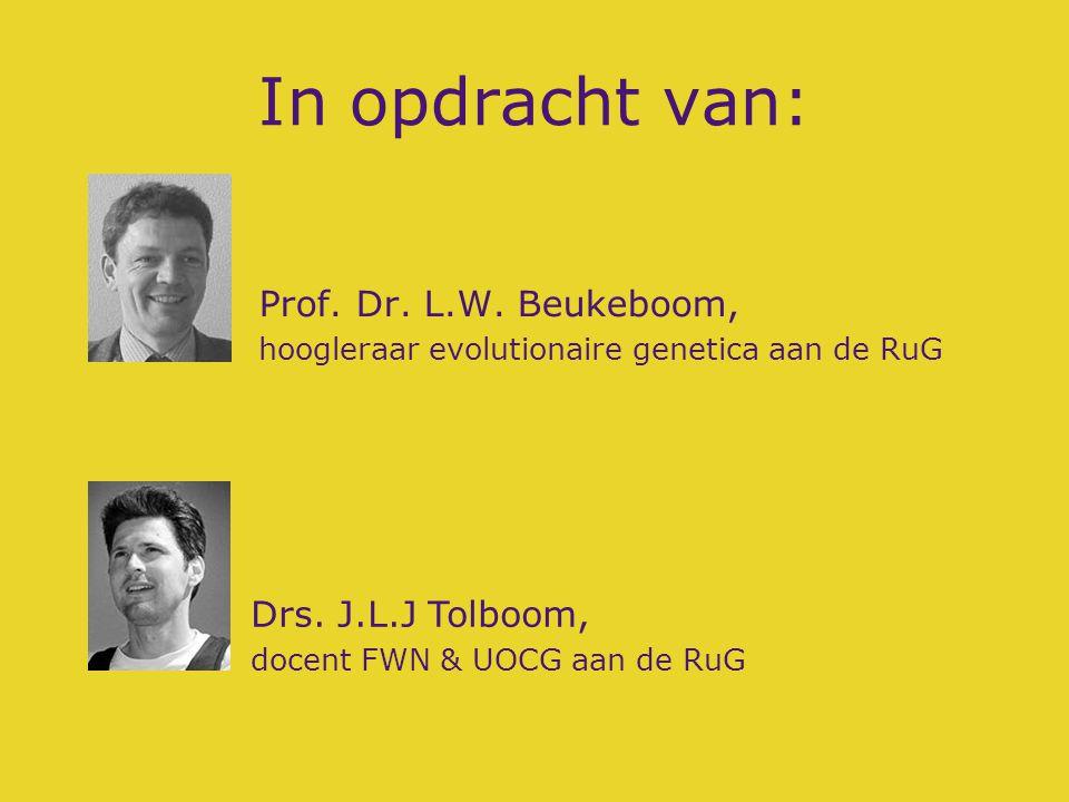 In opdracht van: Prof. Dr. L.W. Beukeboom, hoogleraar evolutionaire genetica aan de RuG Drs. J.L.J Tolboom, docent FWN & UOCG aan de RuG