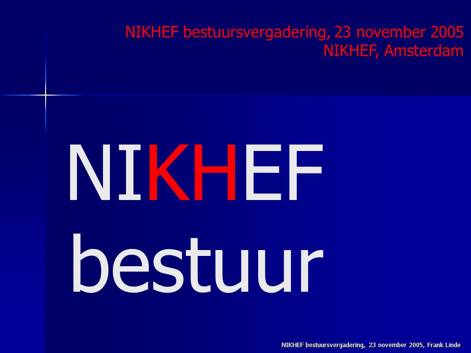 NIKHEF bestuursvergadering, 23 november 2005, Frank Linde NIKHEF bestuur NIKHEF bestuursvergadering, 23 november 2005 NIKHEF, Amsterdam