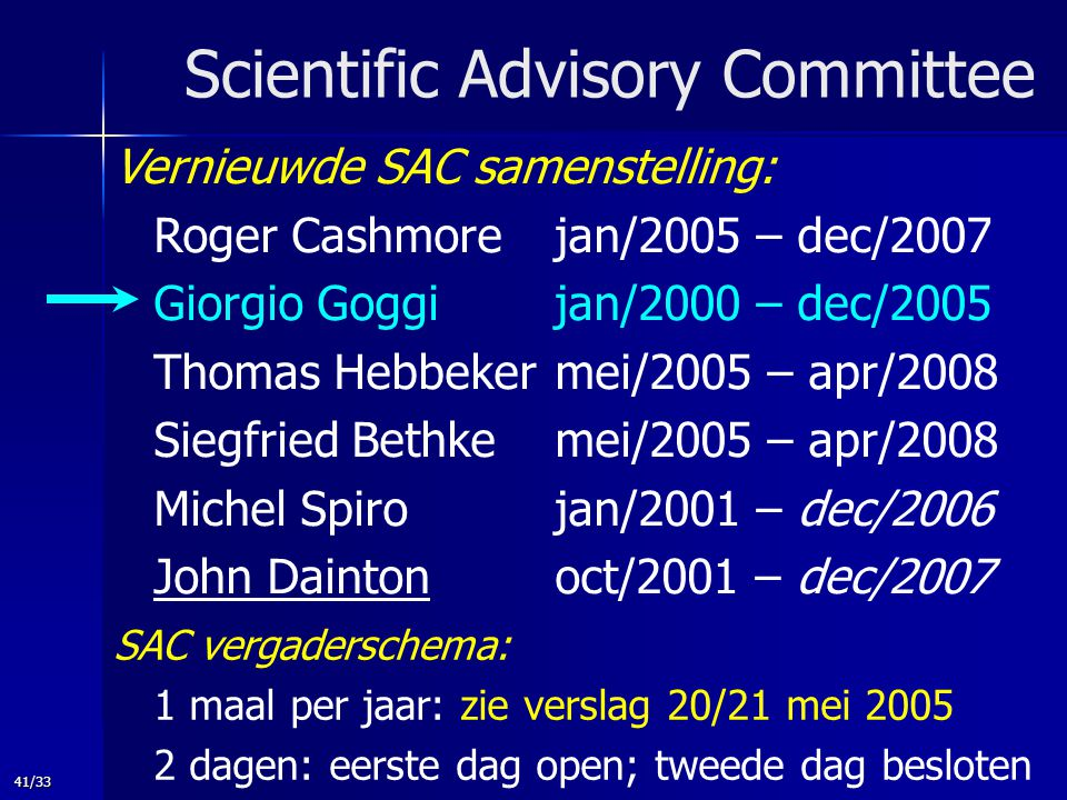 41/33 Vernieuwde SAC samenstelling: Roger Cashmore jan/2005 – dec/2007 Giorgio Goggi jan/2000 – dec/2005 Thomas Hebbeker mei/2005 – apr/2008 Siegfried
