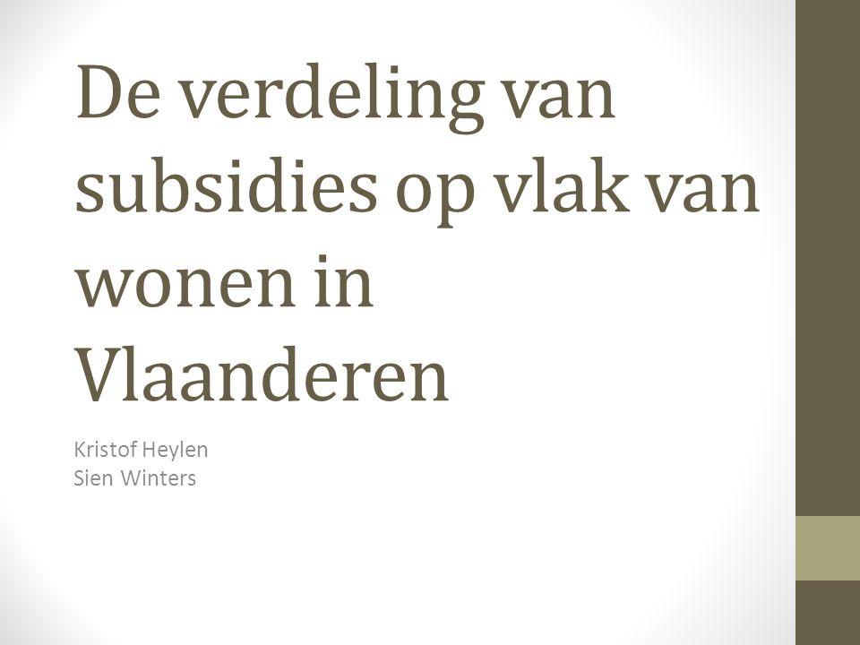 De verdeling van subsidies op vlak van wonen in Vlaanderen Kristof Heylen Sien Winters