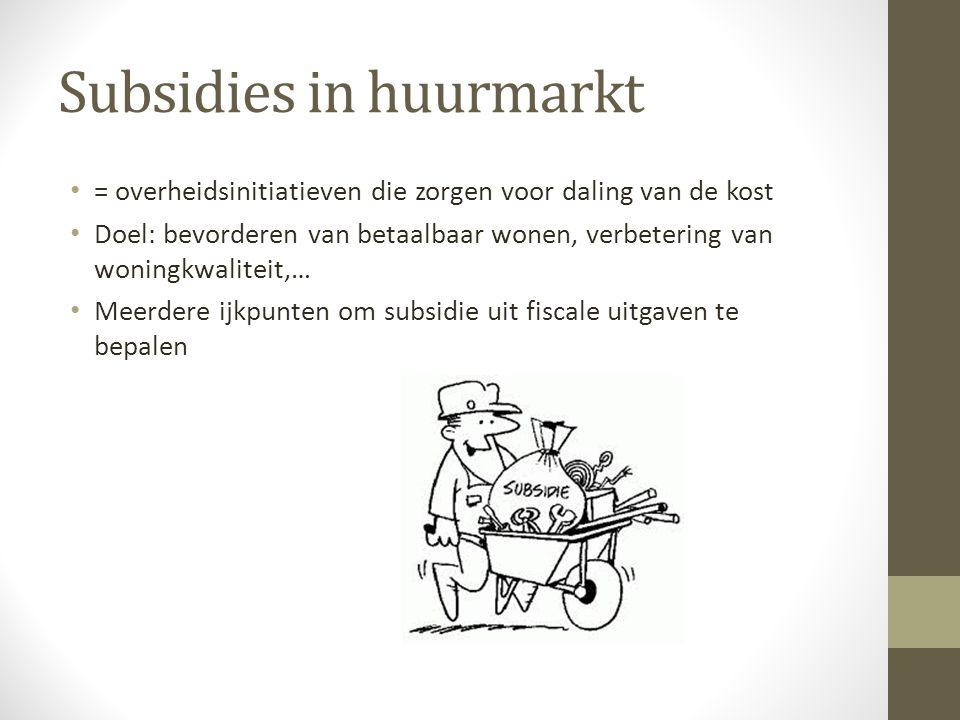 Subsidies in huurmarkt = overheidsinitiatieven die zorgen voor daling van de kost Doel: bevorderen van betaalbaar wonen, verbetering van woningkwaliteit,… Meerdere ijkpunten om subsidie uit fiscale uitgaven te bepalen
