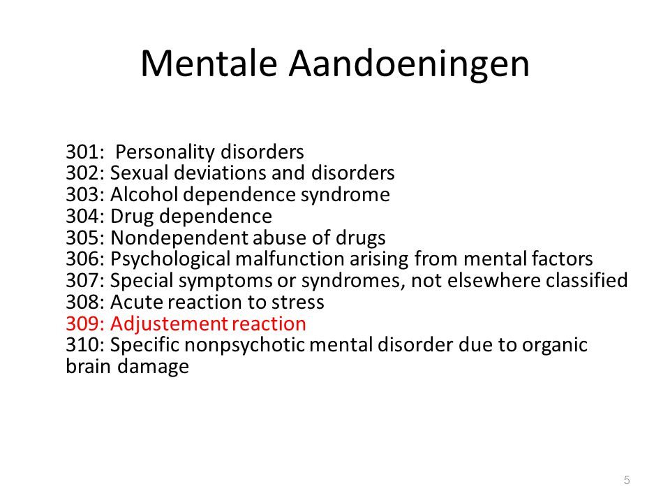Mentale Aandoeningen 311: depressive disorder, not elsewhere classified 312: Disturbance of conduct, not elsewhere classified 313: Disturbance of emotions specific to childhood and adolescence 314: Hyperkinetic syndrome of childhood 315: Specific delays in development 316: psychic factors associated with diseases classified elsewhere 317: Mild mental retardation 318: Other specified mental retardation 319: Unspecified mental retardation 6