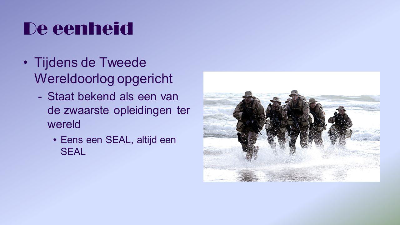 De eenheid Tijdens de Tweede Wereldoorlog opgericht -Staat bekend als een van de zwaarste opleidingen ter wereld Eens een SEAL, altijd een SEAL