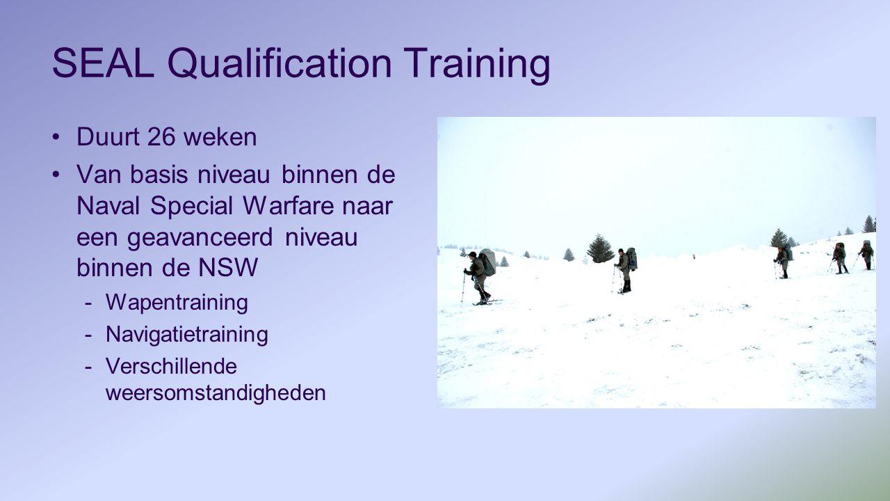 SEAL Qualification Training Duurt 26 weken Van basis niveau binnen de Naval Special Warfare naar een geavanceerd niveau binnen de NSW -Wapentraining -Navigatietraining -Verschillende weersomstandigheden