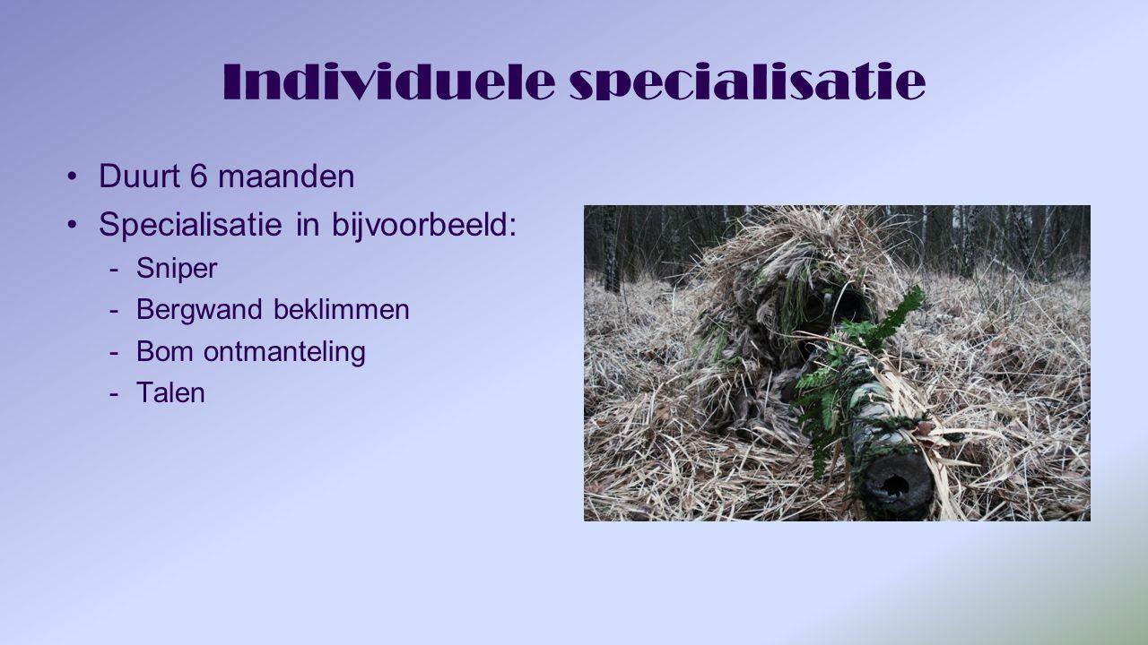 Individuele specialisatie Duurt 6 maanden Specialisatie in bijvoorbeeld: -Sniper -Bergwand beklimmen -Bom ontmanteling -Talen