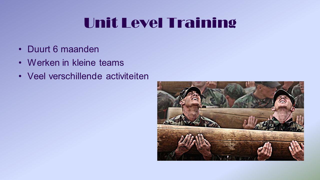 Unit Level Training Duurt 6 maanden Werken in kleine teams Veel verschillende activiteiten