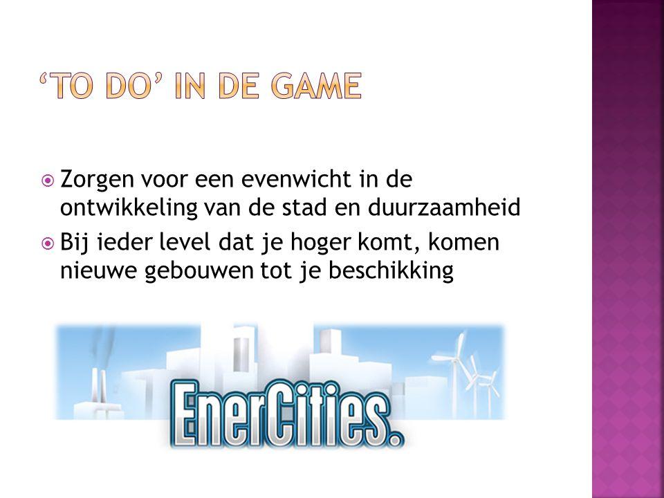  Zorgen voor een evenwicht in de ontwikkeling van de stad en duurzaamheid  Bij ieder level dat je hoger komt, komen nieuwe gebouwen tot je beschikking