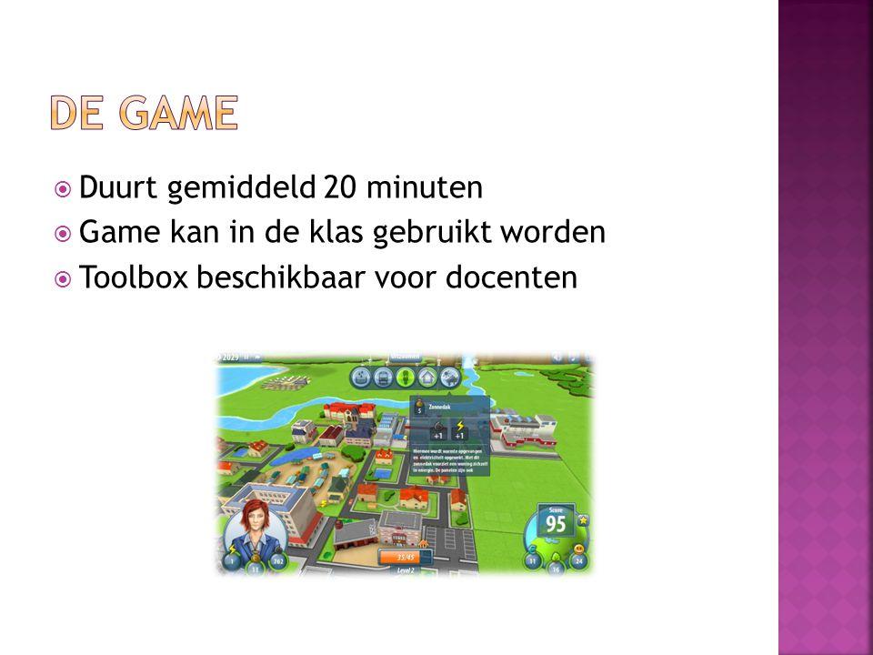  Duurt gemiddeld 20 minuten  Game kan in de klas gebruikt worden  Toolbox beschikbaar voor docenten