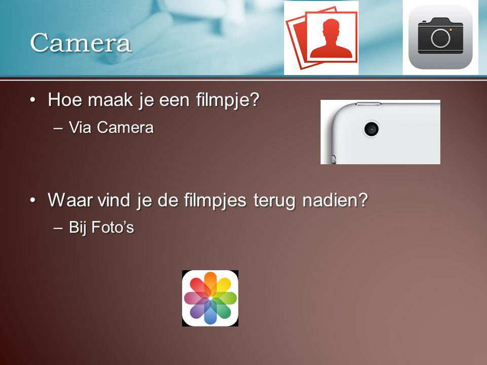 Camera Hoe maak je een filmpje Hoe maak je een filmpje.