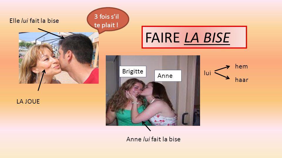 FAIRE LA BISE Elle lui fait la bise Anne lui fait la bise LA JOUE lui hem haar Anne Brigitte 3 fois s'il te plait !