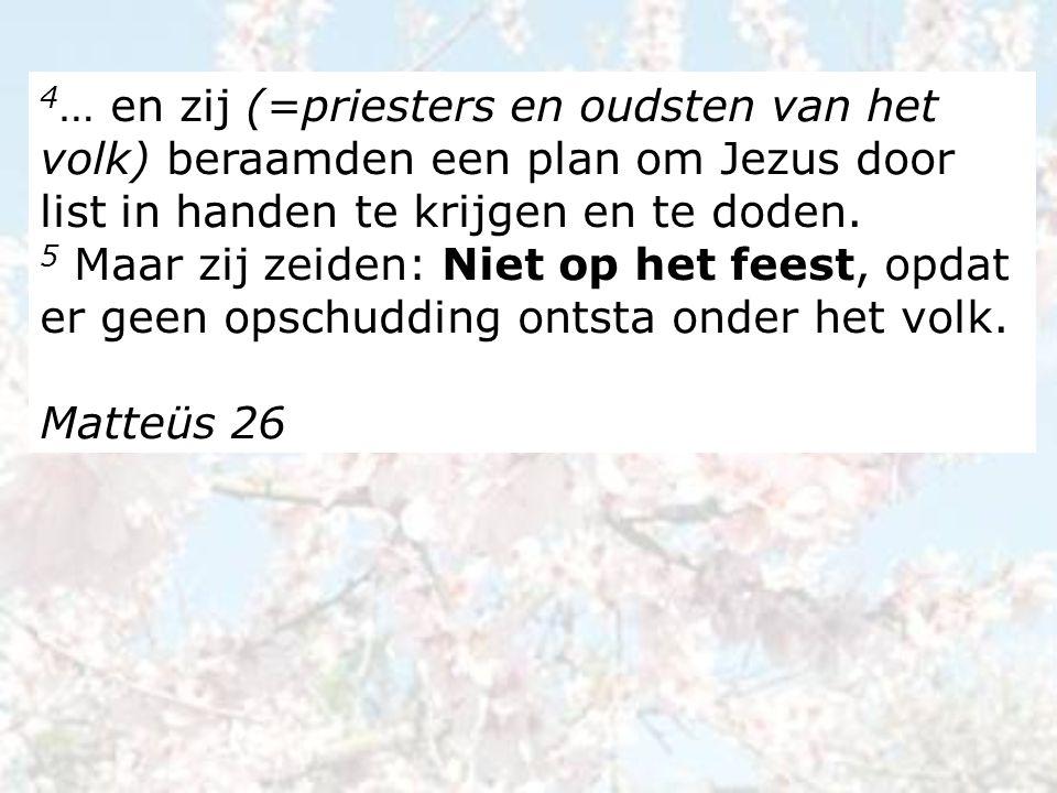 4 … en zij (=priesters en oudsten van het volk) beraamden een plan om Jezus door list in handen te krijgen en te doden.
