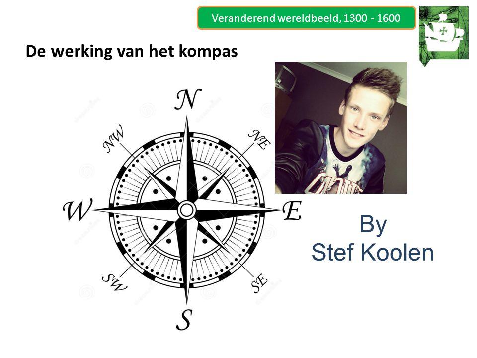 Veranderend wereldbeeld, 1300 - 1600 De werking van het kompas By Stef Koolen