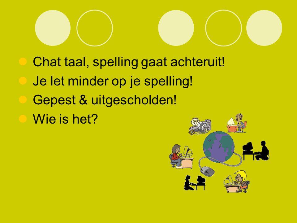 Chat taal, spelling gaat achteruit! Je let minder op je spelling! Gepest & uitgescholden! Wie is het?