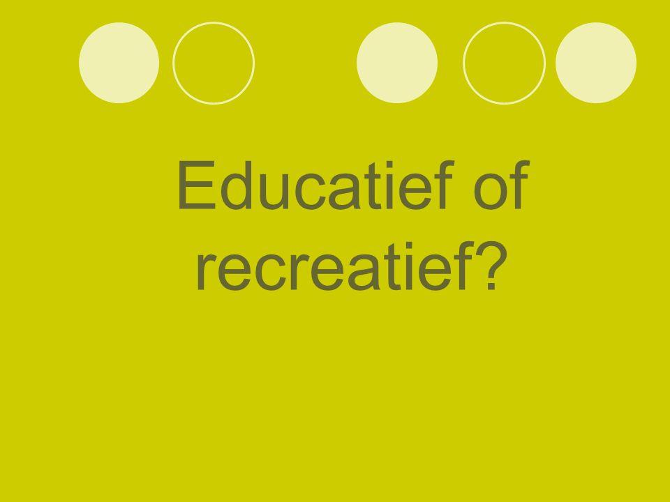 Educatief of recreatief?