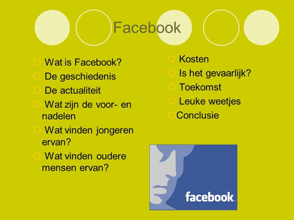  Wat is Facebook?  De geschiedenis  De actualiteit  Wat zijn de voor- en nadelen  Wat vinden jongeren ervan?  Wat vinden oudere mensen ervan? 