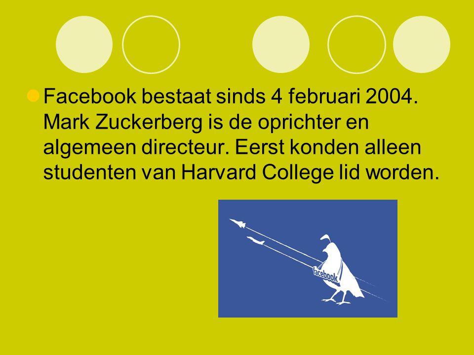 Facebook bestaat sinds 4 februari 2004. Mark Zuckerberg is de oprichter en algemeen directeur. Eerst konden alleen studenten van Harvard College lid w