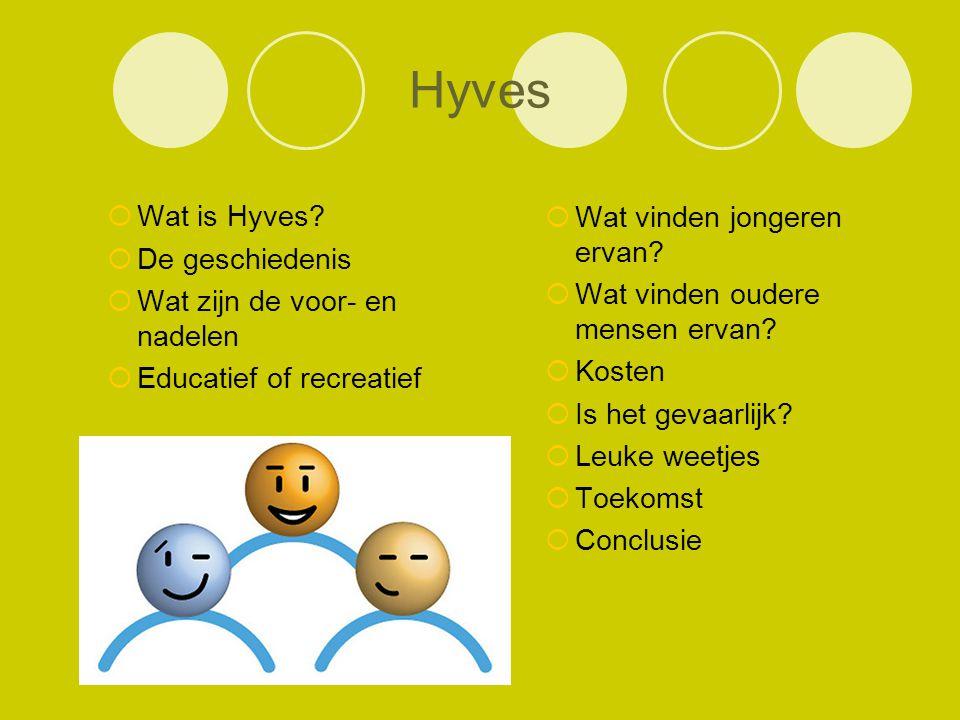  Wat is Hyves?  De geschiedenis  Wat zijn de voor- en nadelen  Educatief of recreatief  Wat vinden jongeren ervan?  Wat vinden oudere mensen erv