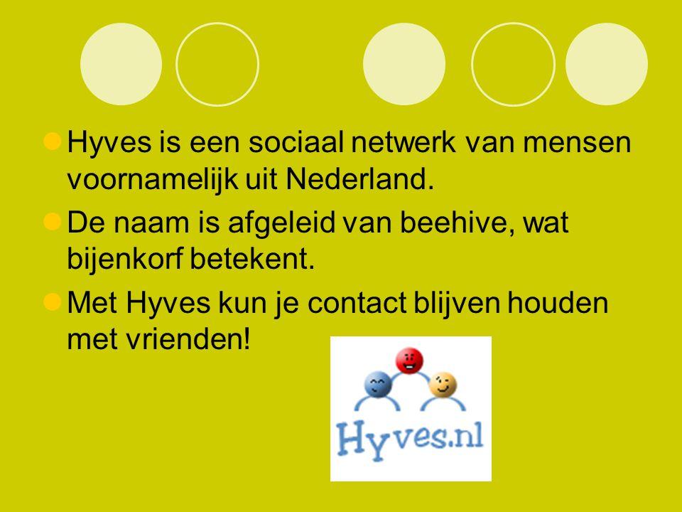 Hyves is een sociaal netwerk van mensen voornamelijk uit Nederland. De naam is afgeleid van beehive, wat bijenkorf betekent. Met Hyves kun je contact