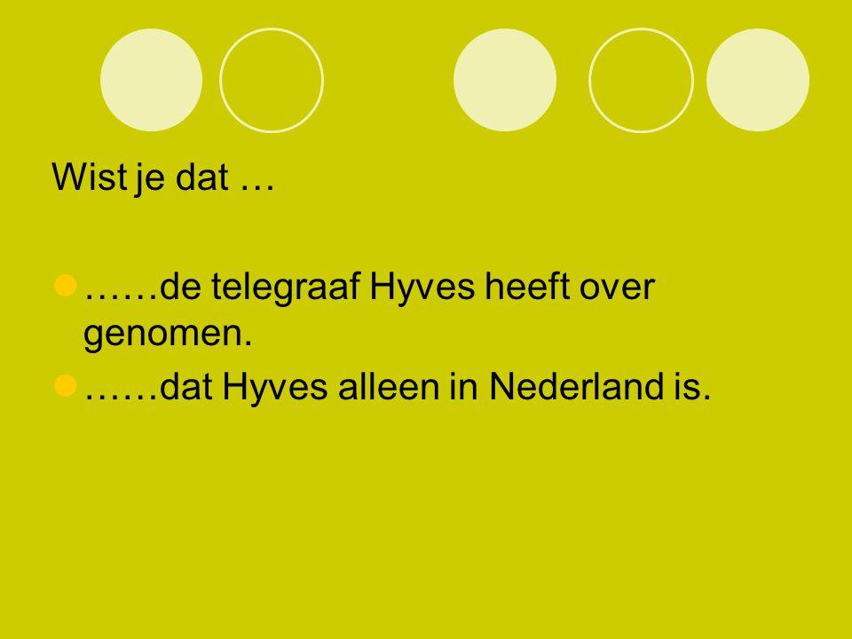 Wist je dat … ……de telegraaf Hyves heeft over genomen. ……dat Hyves alleen in Nederland is.