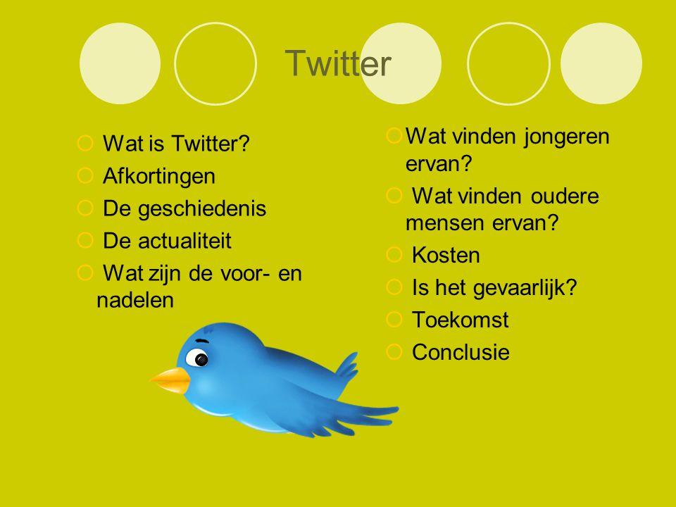  Wat is Twitter?  Afkortingen  De geschiedenis  De actualiteit  Wat zijn de voor- en nadelen  Wat vinden jongeren ervan?  Wat vinden oudere men