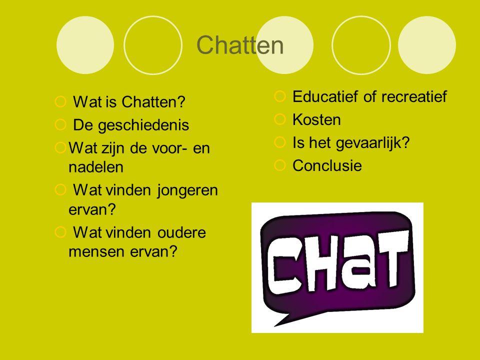  Wat is Chatten?  De geschiedenis  Wat zijn de voor- en nadelen  Wat vinden jongeren ervan?  Wat vinden oudere mensen ervan?  Educatief of recre