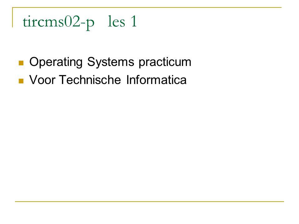 tircms02-p les 1 Operating Systems practicum Voor Technische Informatica