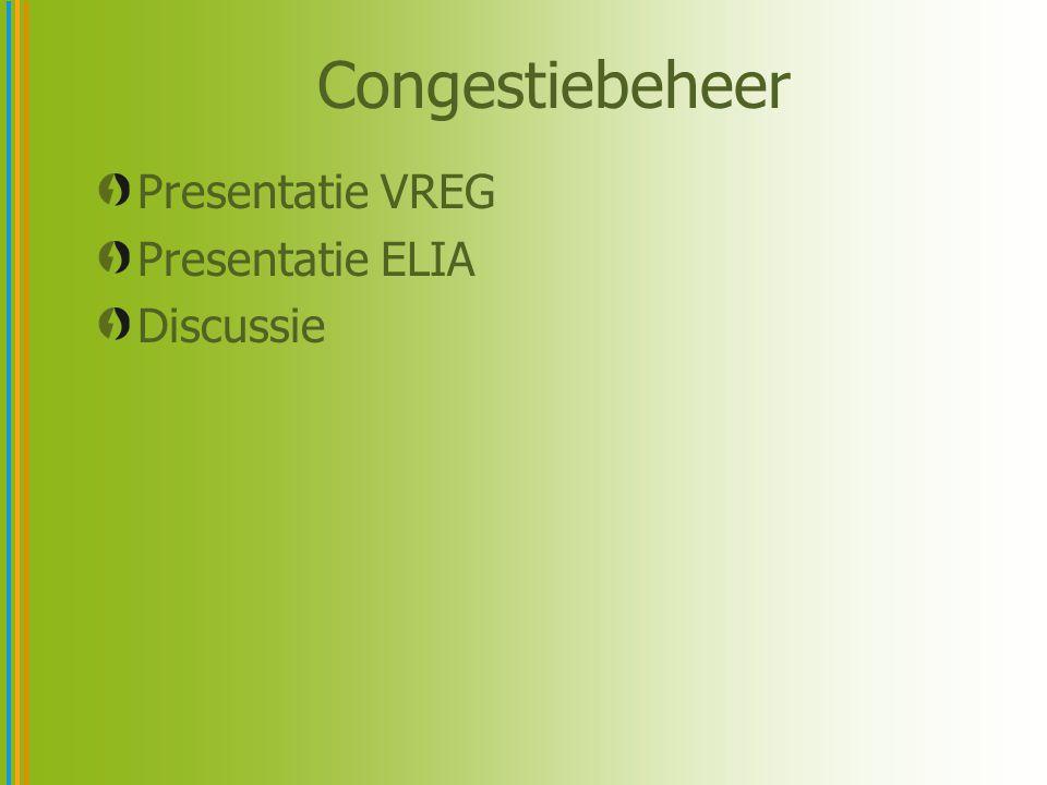 Congestiebeheer Presentatie VREG Presentatie ELIA Discussie