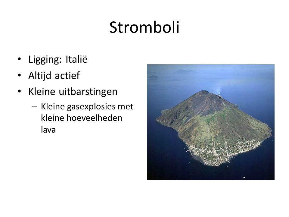 Stromboli Ligging: Italië Altijd actief Kleine uitbarstingen – Kleine gasexplosies met kleine hoeveelheden lava