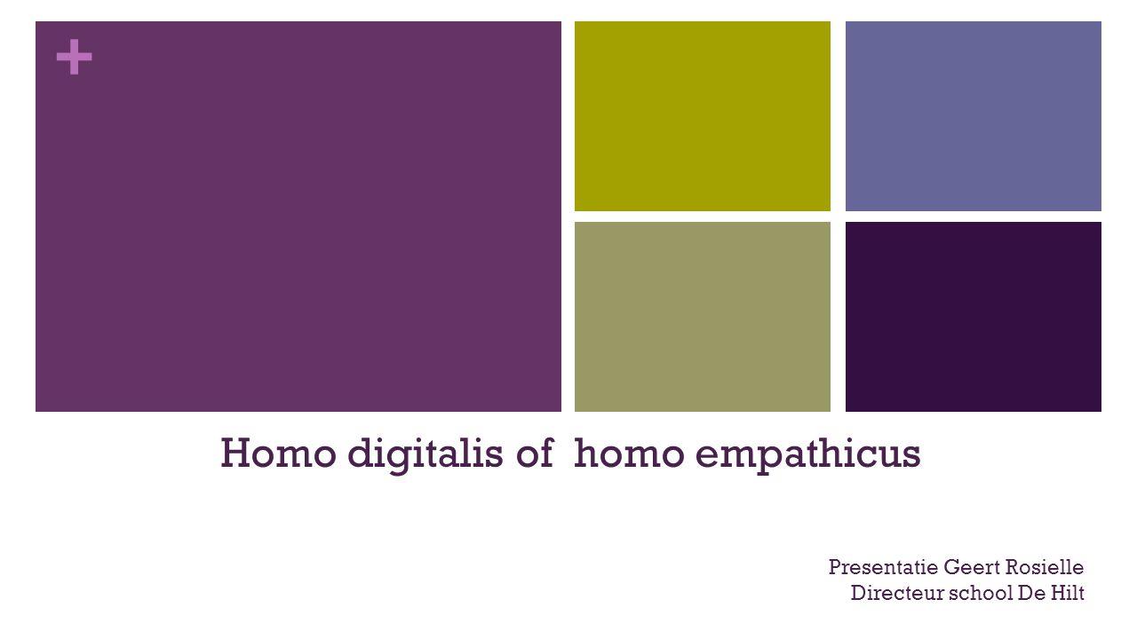+ Homo digitalis of homo empathicus Presentatie Geert Rosielle Directeur school De Hilt