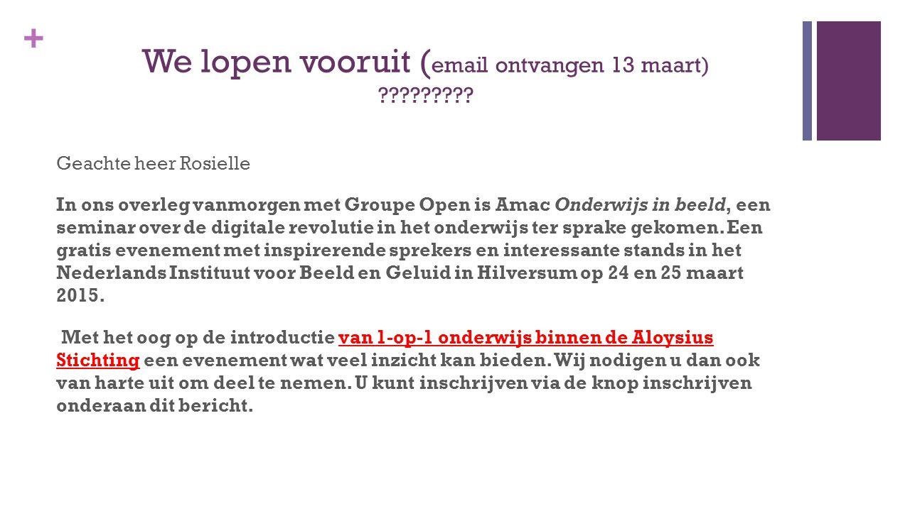 + We lopen vooruit ( email ontvangen 13 maart) ????????? Geachte heer Rosielle In ons overleg vanmorgen met Groupe Open is Amac Onderwijs in beeld, ee