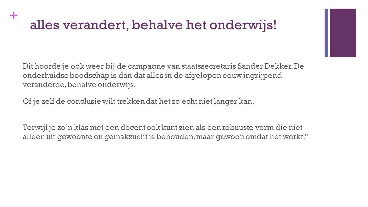+ alles verandert, behalve het onderwijs! Dit hoorde je ook weer bij de campagne van staatssecretaris Sander Dekker. De onderhuidse boodschap is dan d
