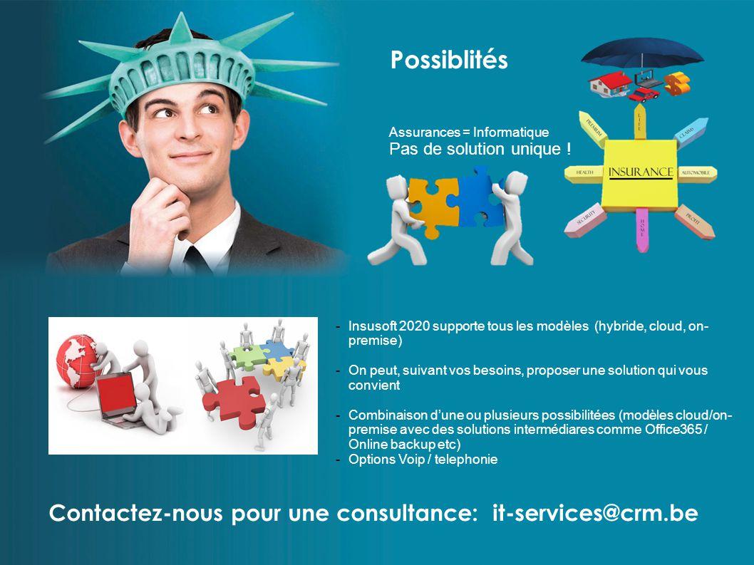 Possiblités Contactez-nous pour une consultance: it-services@crm.be Assurances = Informatique Pas de solution unique ! -Insusoft 2020 supporte tous le