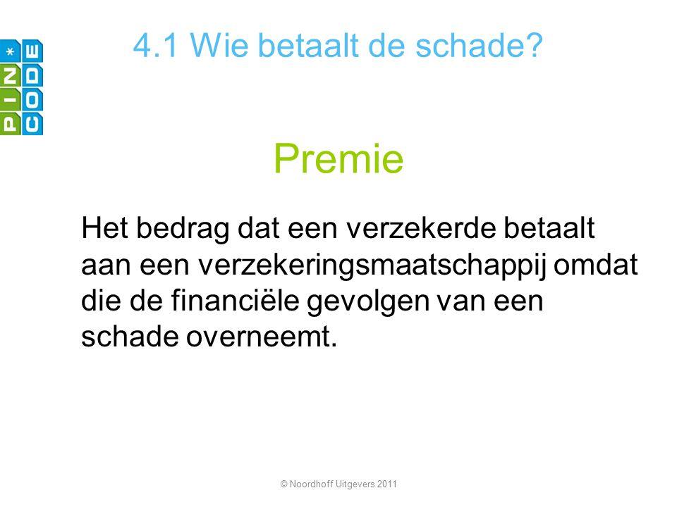 Premie Het bedrag dat een verzekerde betaalt aan een verzekeringsmaatschappij omdat die de financiële gevolgen van een schade overneemt. © Noordhoff U