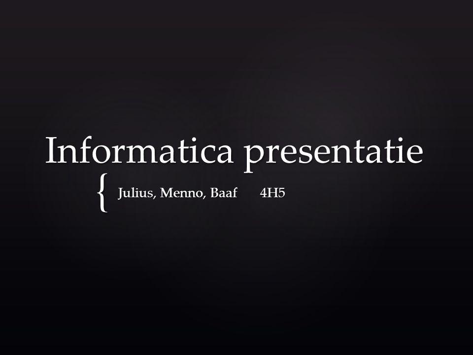 { Informatica presentatie Julius, Menno, Baaf 4H5