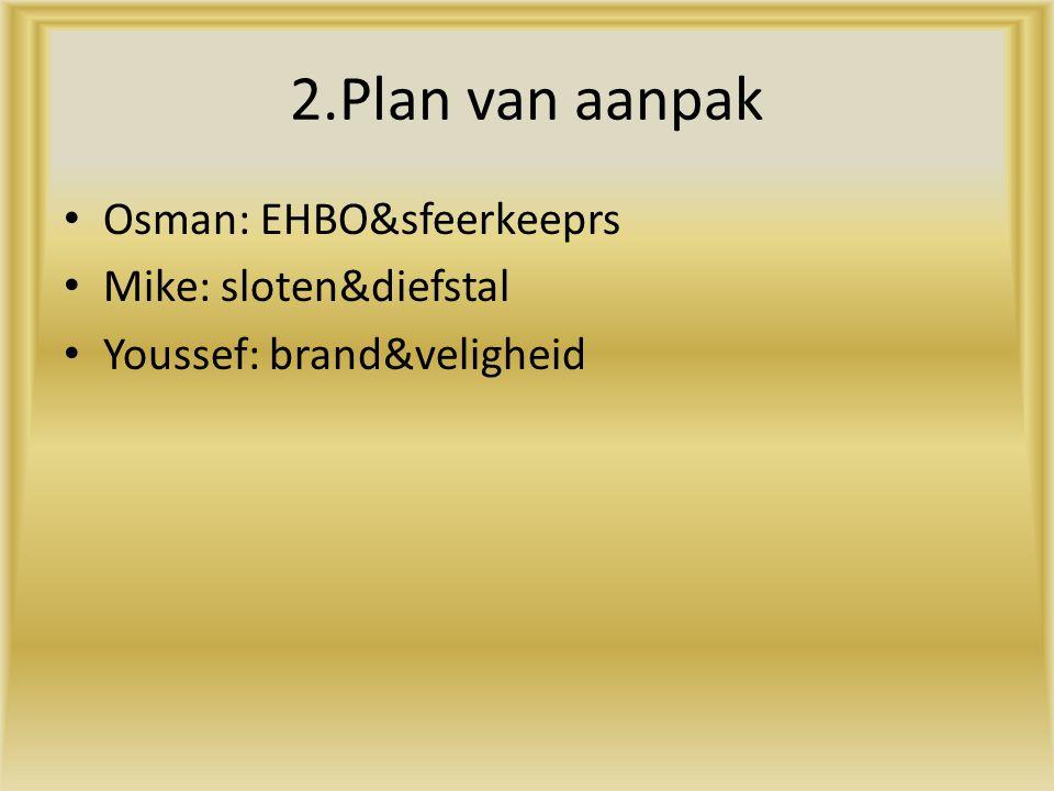 2.Plan van aanpak Osman: EHBO&sfeerkeeprs Mike: sloten&diefstal Youssef: brand&veligheid