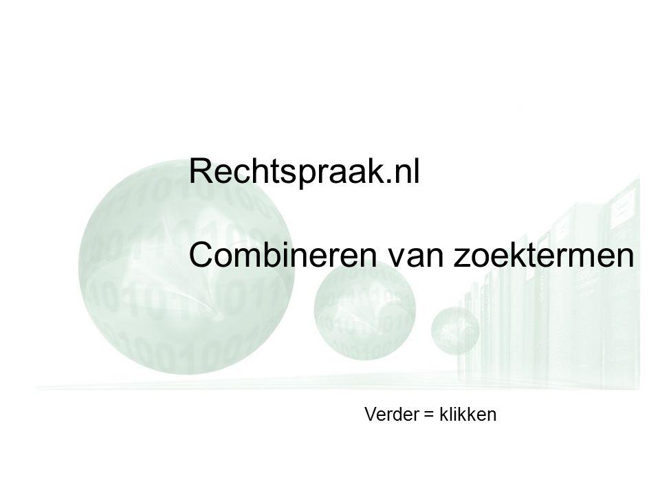Rechtspraak.nl Combineren van zoektermen Verder = klikken