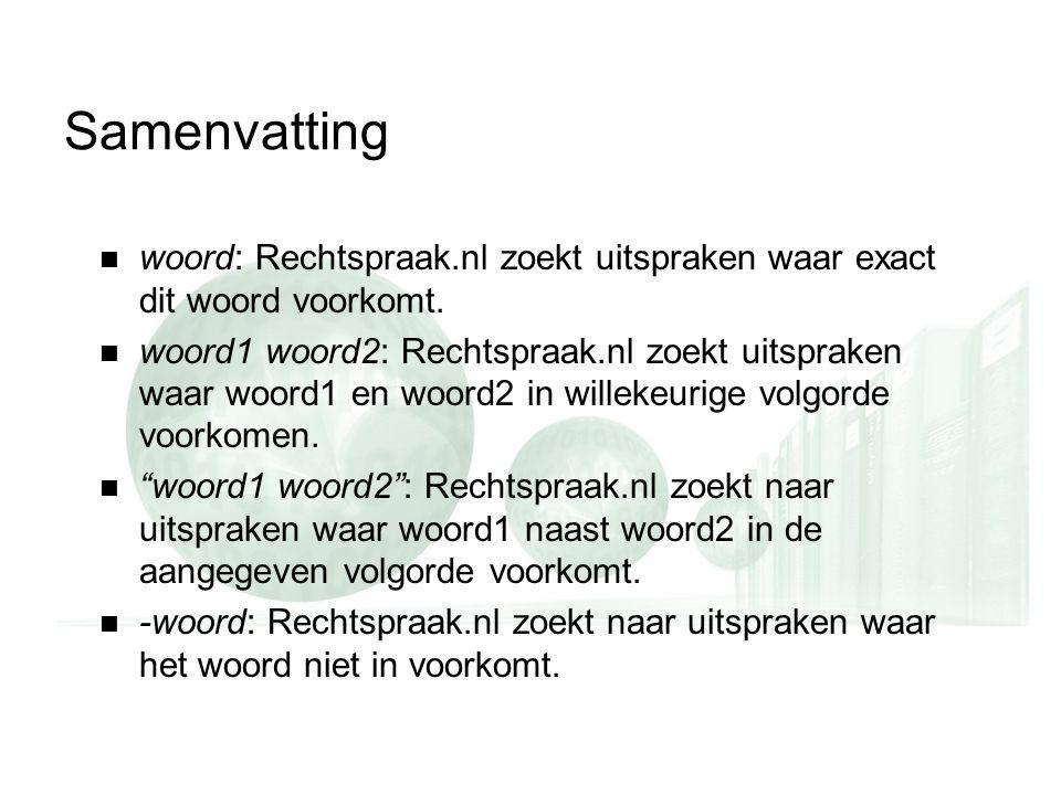 Samenvatting woord: Rechtspraak.nl zoekt uitspraken waar exact dit woord voorkomt.