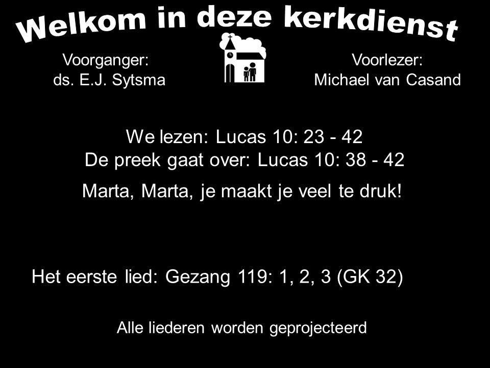 Votum (175b) Zegengroet De zegengroet mogen we beantwoorden met het gezongen amen Zingen: Gezang 119: 1, 2, 3 (GK 32)....