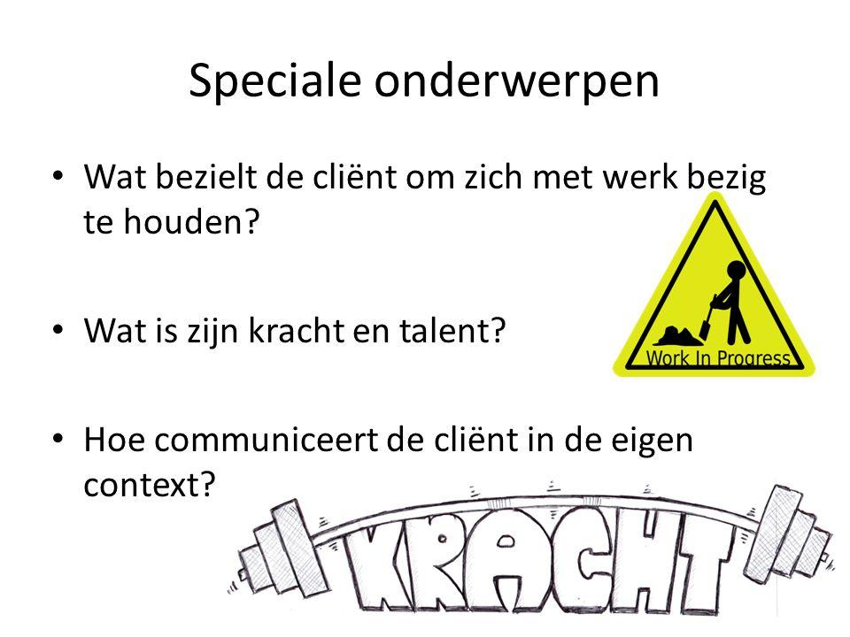 Speciale onderwerpen Wat bezielt de cliënt om zich met werk bezig te houden.