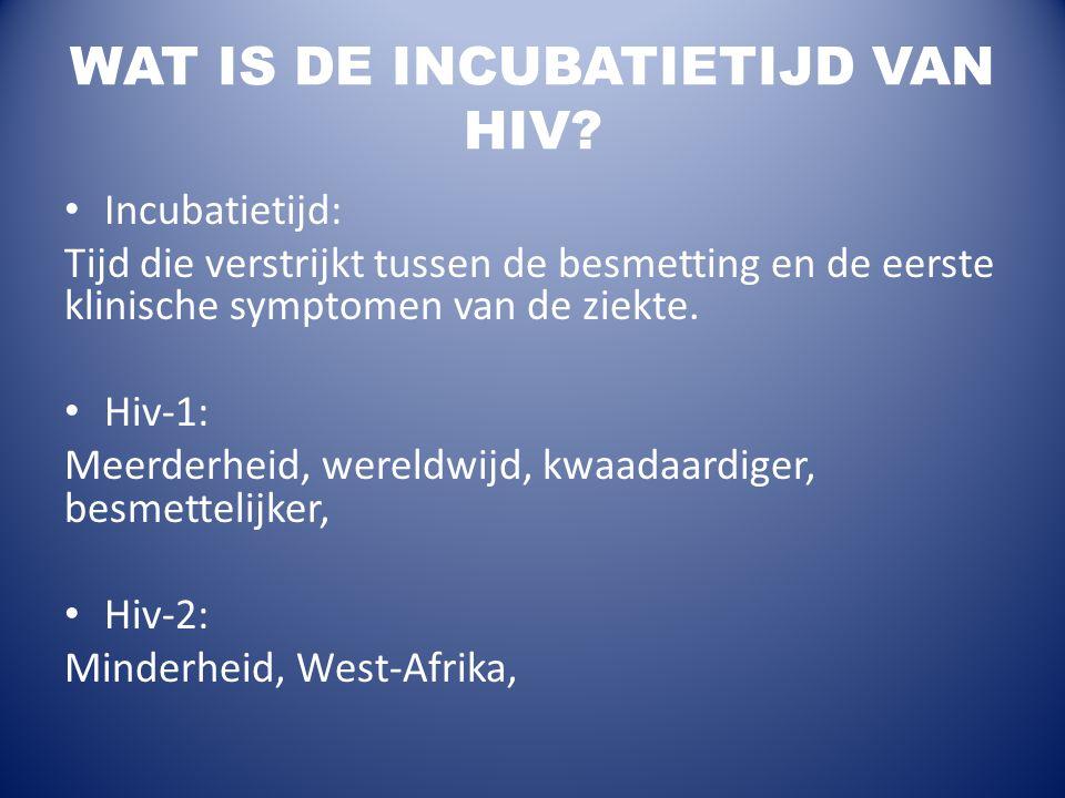 WAT IS DE INCUBATIETIJD VAN HIV? Incubatietijd: Tijd die verstrijkt tussen de besmetting en de eerste klinische symptomen van de ziekte. Hiv-1: Meerde