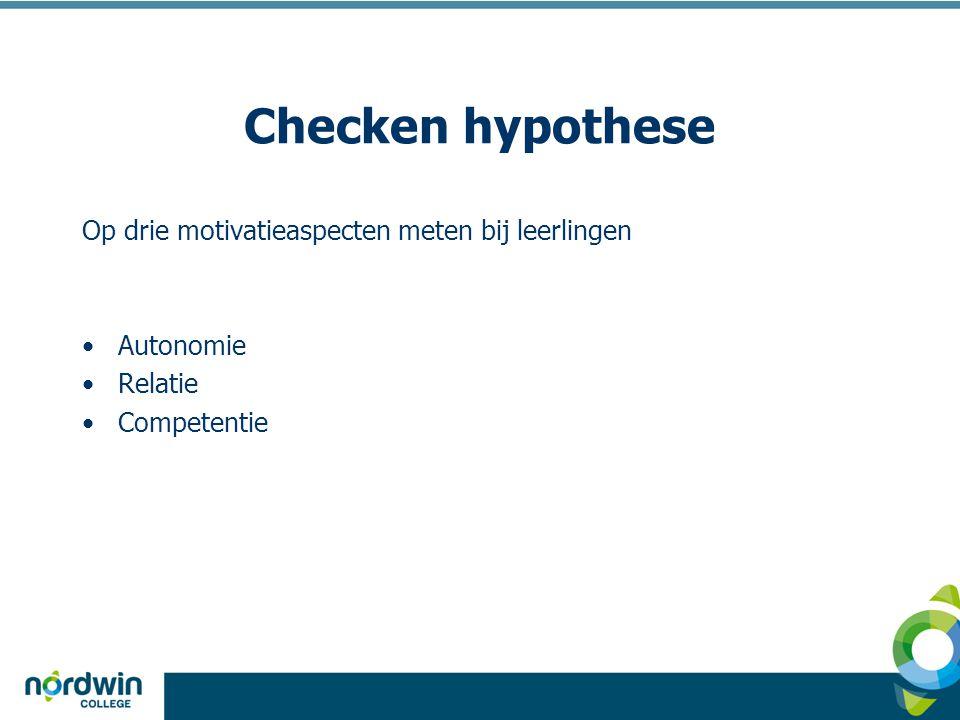 Checken hypothese Op drie motivatieaspecten meten bij leerlingen Autonomie Relatie Competentie