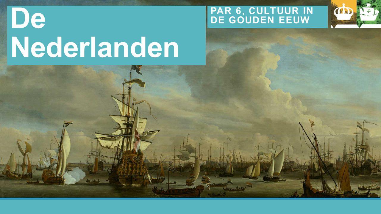 Hoofdstuk 4 De Nederlanden PAR 6, CULTUUR IN DE GOUDEN EEUW