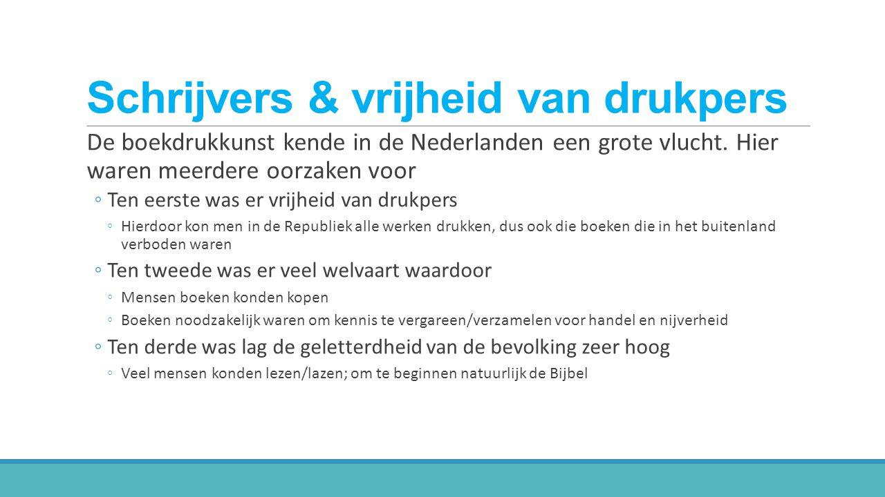 Schrijvers & vrijheid van drukpers De boekdrukkunst kende in de Nederlanden een grote vlucht.