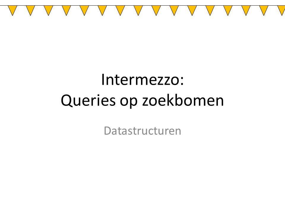 Queries: hoe op te lossen We hebben: – Een zoekboom (gewoon, rood-zwart, AVL,…) – Een vraag / querie Hoe maken we een methode die die vraag efficient beantwoordt?