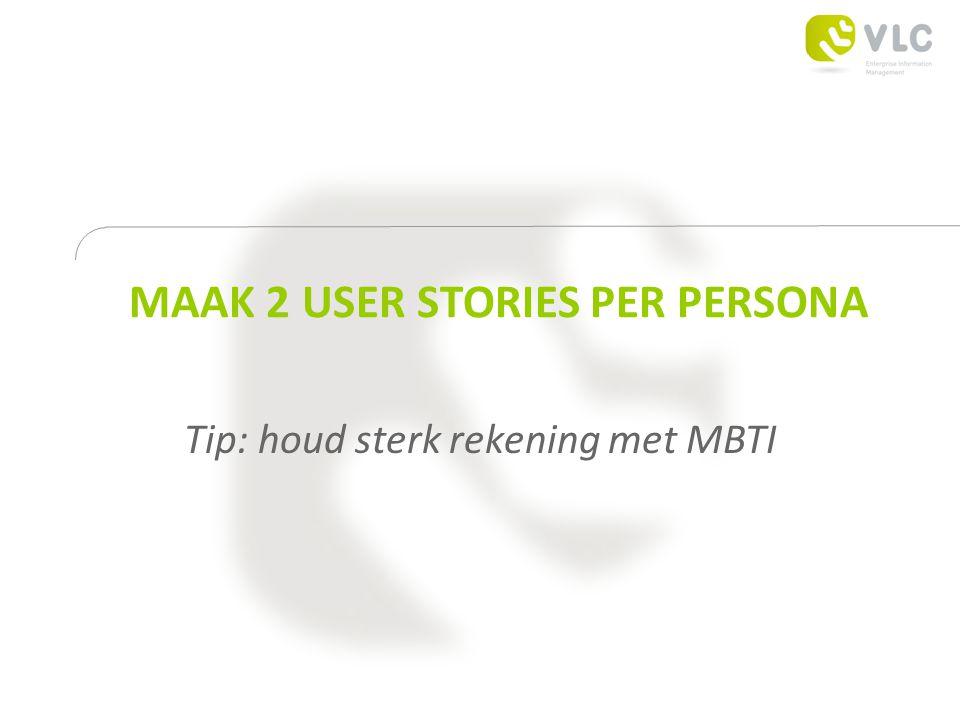 MAAK 2 USER STORIES PER PERSONA Tip: houd sterk rekening met MBTI