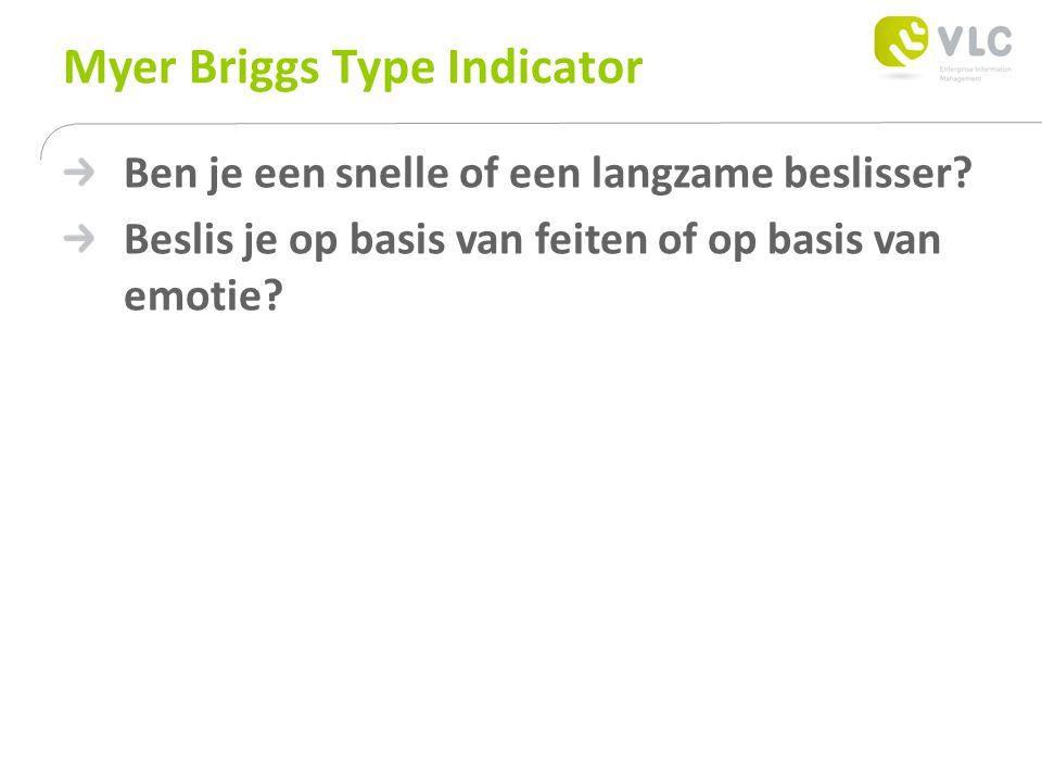 Myer Briggs Type Indicator Ben je een snelle of een langzame beslisser? Beslis je op basis van feiten of op basis van emotie?