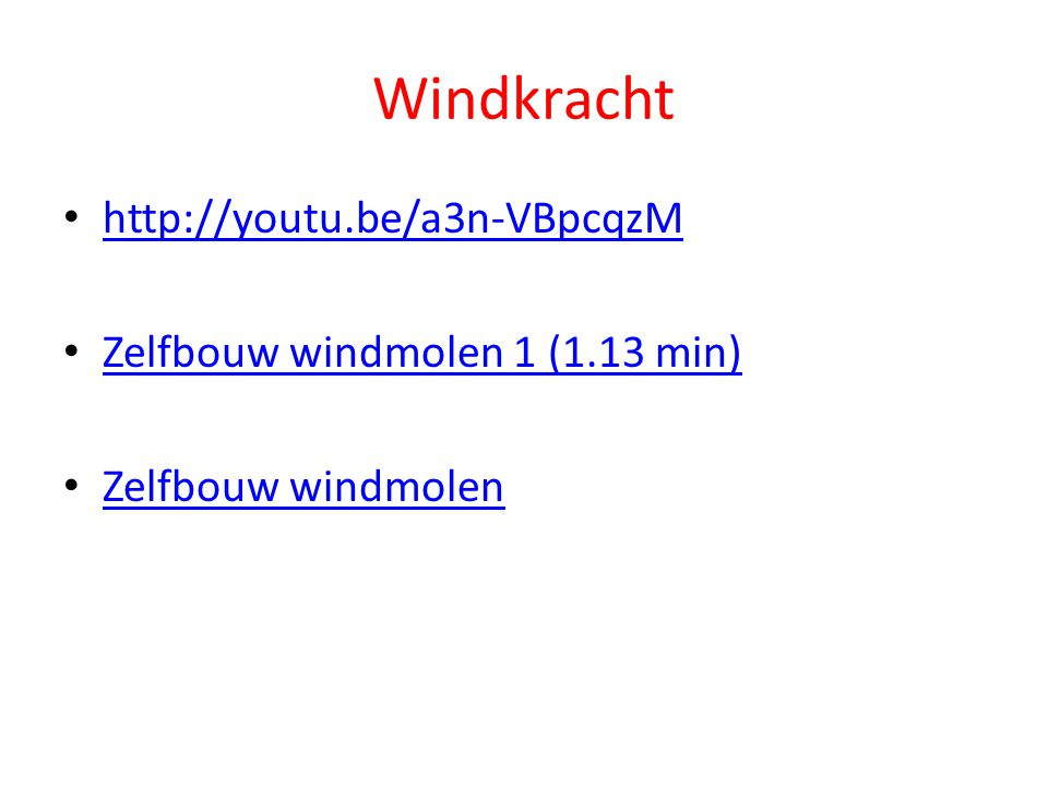 Windkracht http://youtu.be/a3n-VBpcqzM Zelfbouw windmolen 1 (1.13 min) Zelfbouw windmolen