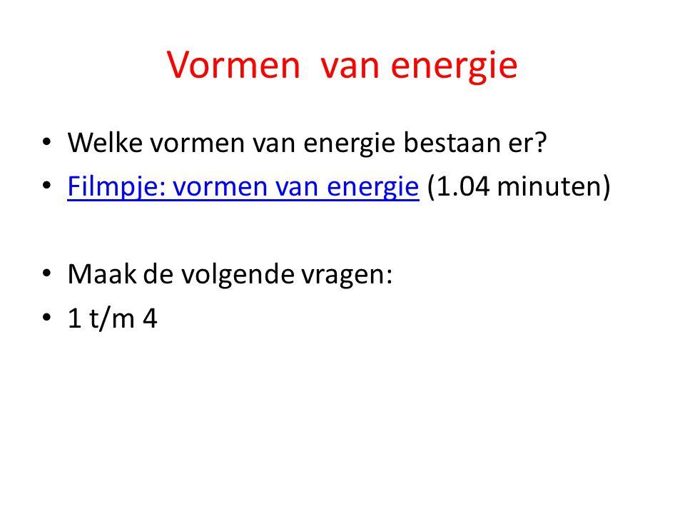 Vormen van energie Welke vormen van energie bestaan er? Filmpje: vormen van energie (1.04 minuten) Filmpje: vormen van energie Maak de volgende vragen